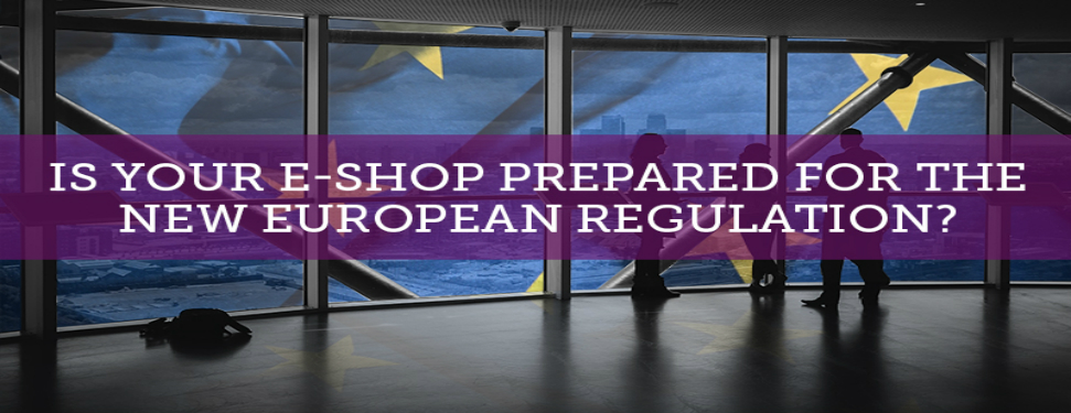 Is Your E-shop Prepared For The New European Regulation?